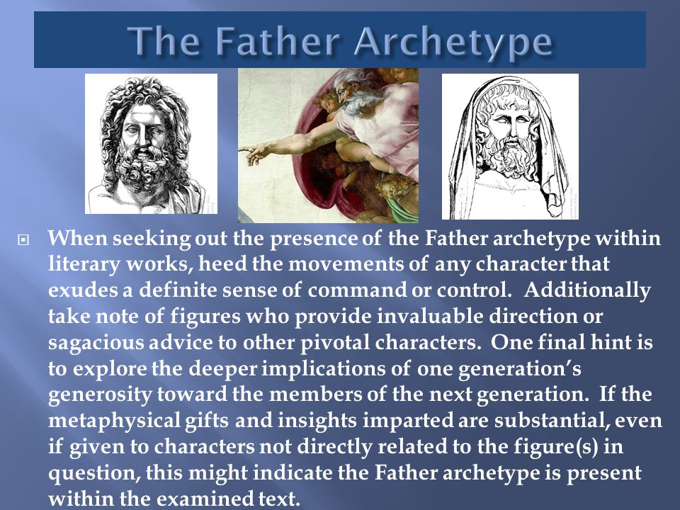  When seeking out the presence of the Father archetype within literary works, heed the movements of any character that exudes a definite sense of com