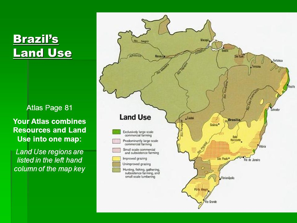 Brazil's Land Use Atlas Page 81 Your Atlas combines Resources and Land Use into one map: Land Use regions are listed in the left hand column of the ma
