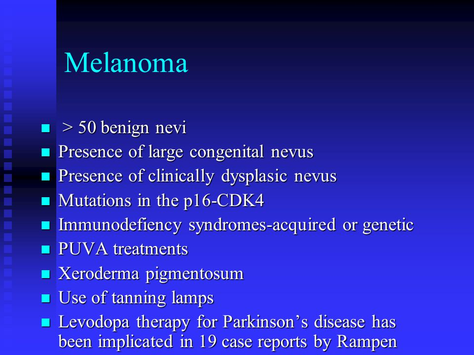 Melanoma > 50 benign nevi > 50 benign nevi Presence of large congenital nevus Presence of large congenital nevus Presence of clinically dysplasic nevu