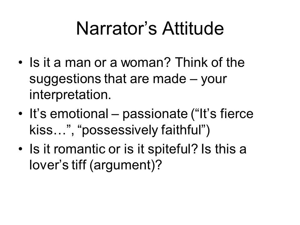 Narrator's Attitude Is it a man or a woman.