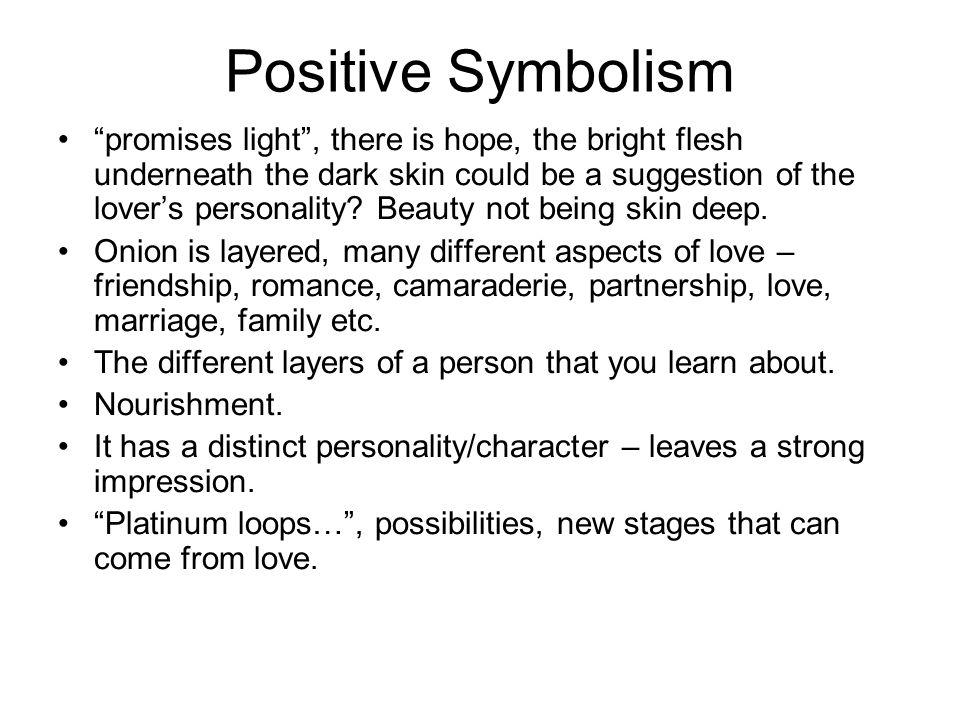 Positive Symbolism promises light , there is hope, the bright flesh underneath the dark skin could be a suggestion of the lover's personality.