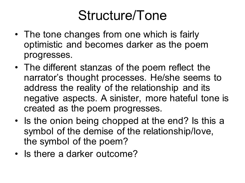 Structure/Tone The tone changes from one which is fairly optimistic and becomes darker as the poem progresses.