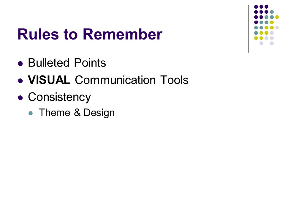 Rules to Remember Bulleted Points VISUAL Communication Tools Consistency Theme & Design