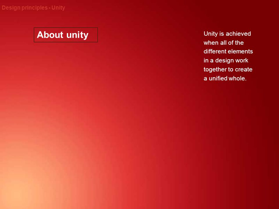 About unity Design principles - Unity Unity is achieved when all of the different elements in a design work together to create a unified whole.