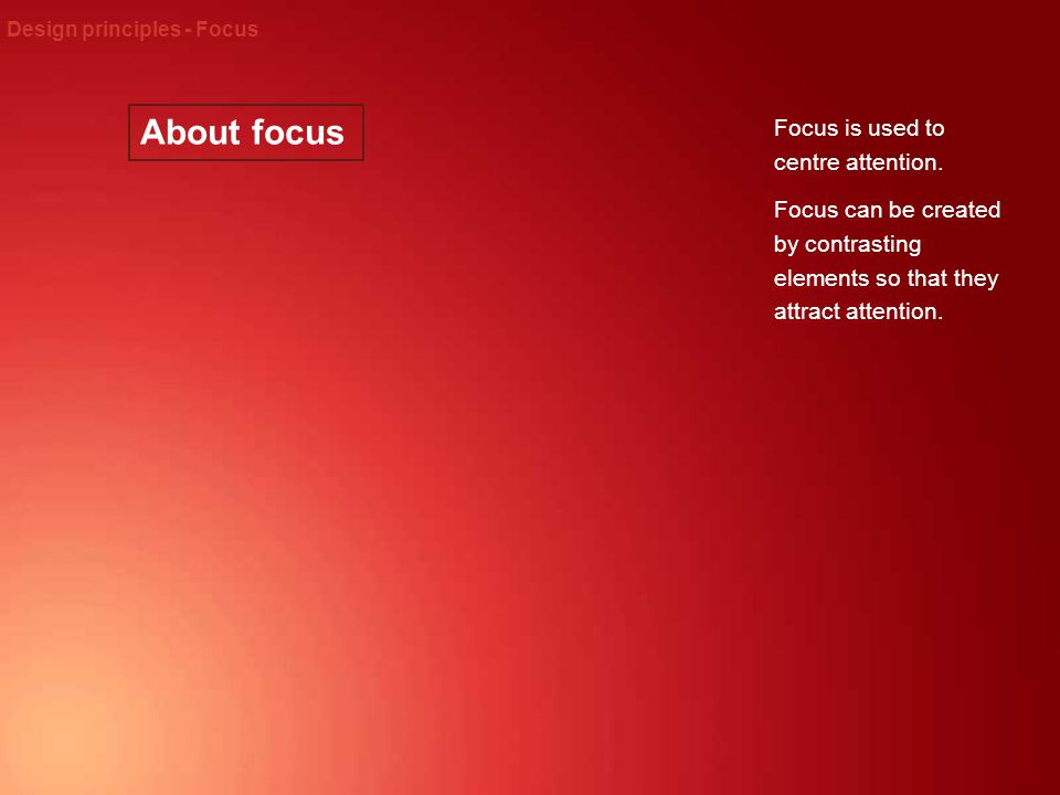 Design principles - Focus The large light coloured face stands out from the darker background.