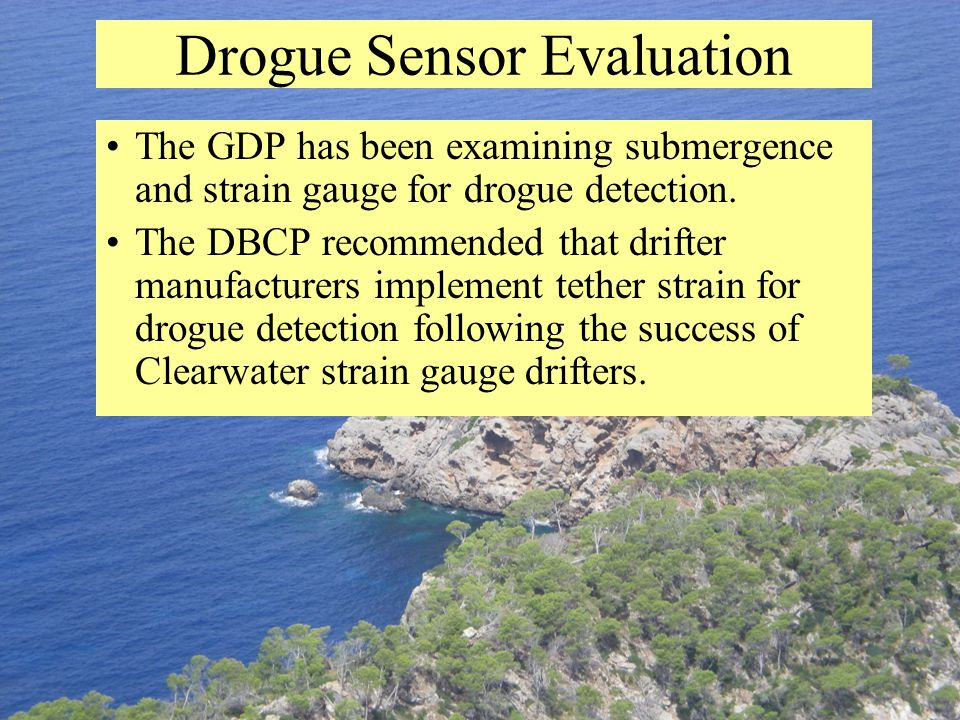 Drogue Sensor Evaluation The GDP has been examining submergence and strain gauge for drogue detection.