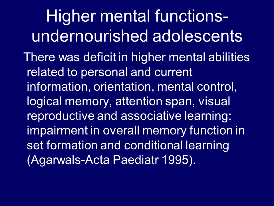 Higher mental functions- undernourished adolescents There was deficit in higher mental abilities related to personal and current information, orientat