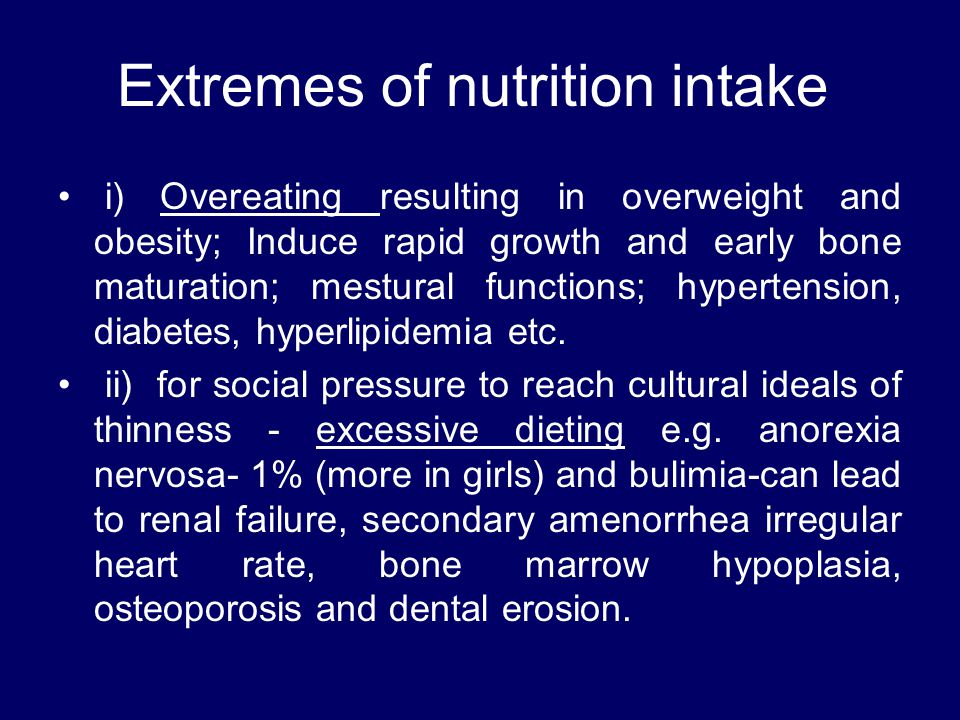 Extremes of nutrition intake i) Overeating resulting in overweight and obesity; Induce rapid growth and early bone maturation; mestural functions; hyp