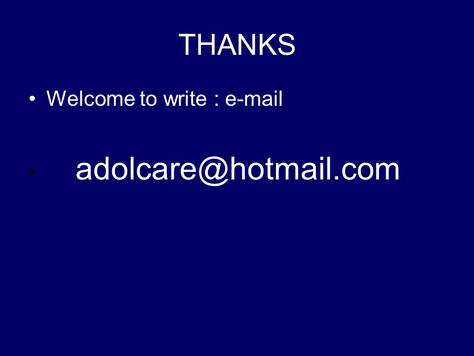 THANKS Welcome to write : e-mail adolcare@hotmail.com
