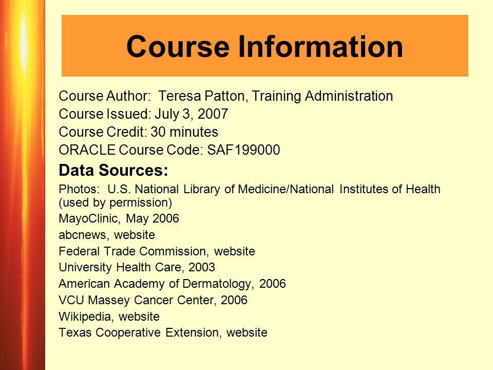 Course Information Course Author: Teresa Patton, Training Administration Course Issued: July 3, 2007 Course Credit: 30 minutes ORACLE Course Code: SAF