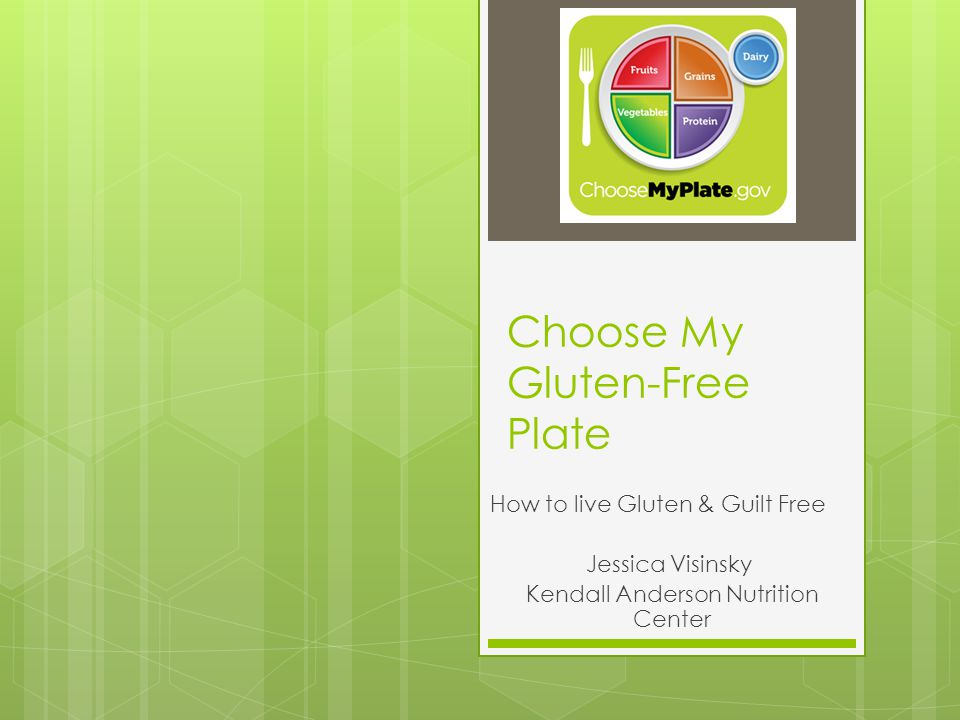 Choose My Gluten-Free Plate How to live Gluten & Guilt Free Jessica Visinsky Kendall Anderson Nutrition Center