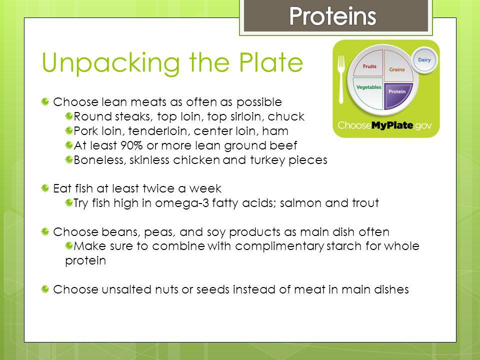 Unpacking the Plate Choose lean meats as often as possible Round steaks, top loin, top sirloin, chuck Pork loin, tenderloin, center loin, ham At least