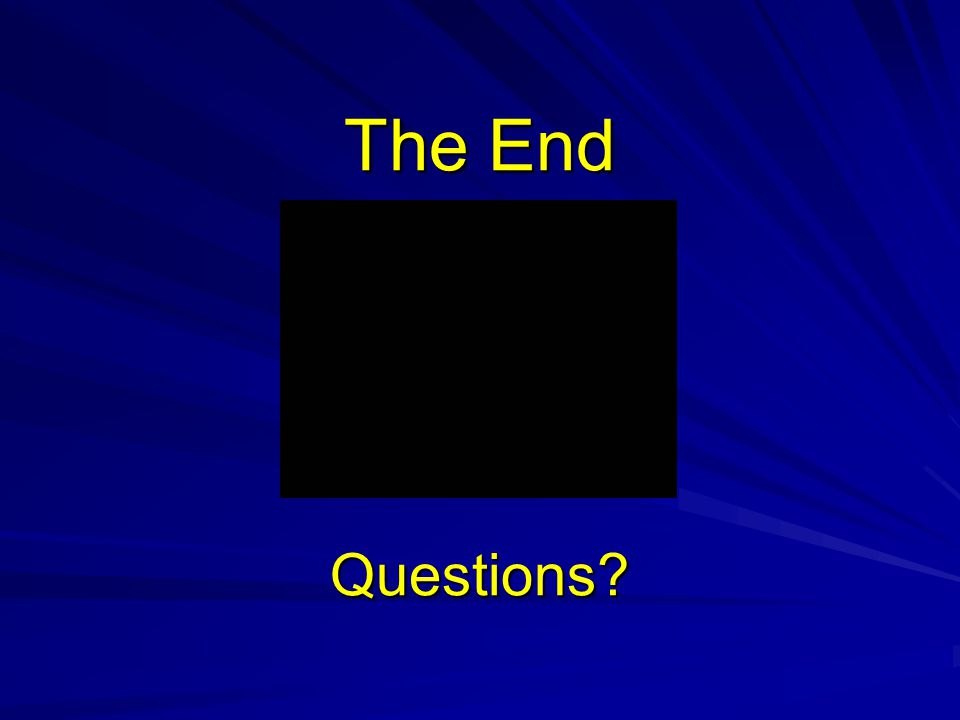 The End Questions?