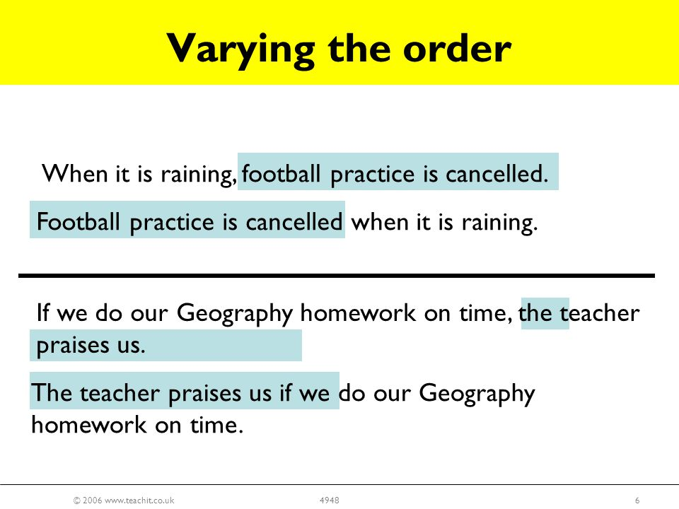 © 2006 www.teachit.co.uk64948 The teacher praises us if we do our Geography homework on time.