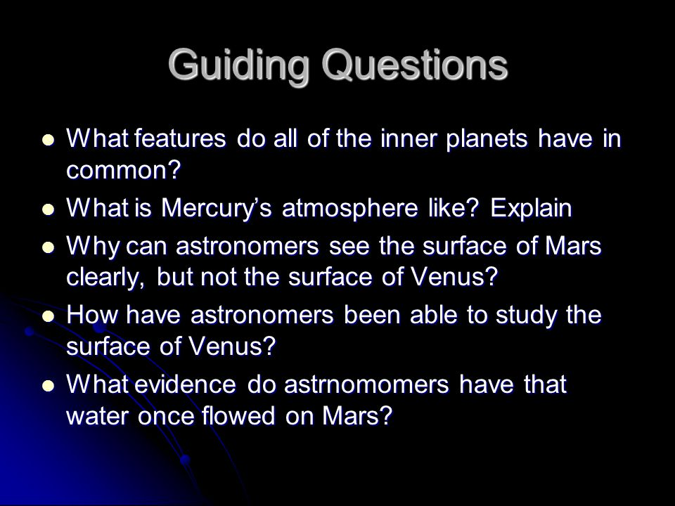 Guiding Questions What features do all of the inner planets have in common? What features do all of the inner planets have in common? What is Mercury'