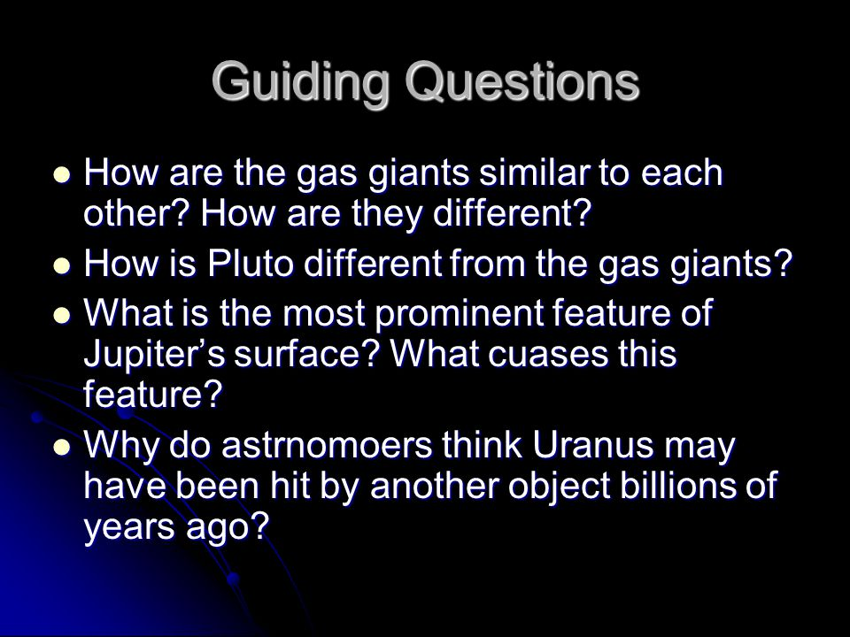 Guiding Questions How are the gas giants similar to each other? How are they different? How are the gas giants similar to each other? How are they dif