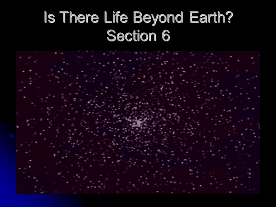 Is There Life Beyond Earth? Section 6