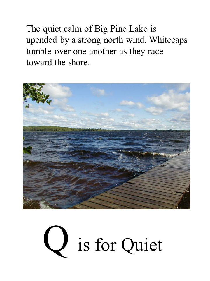 Q is for Quiet The quiet calm of Big Pine Lake is upended by a strong north wind.