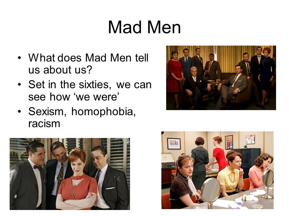 Mad Men What does Mad Men tell us about us.
