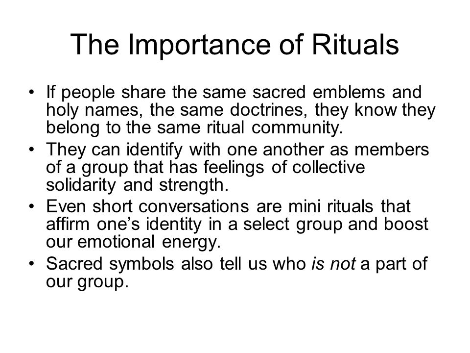The Importance of Rituals If people share the same sacred emblems and holy names, the same doctrines, they know they belong to the same ritual community.