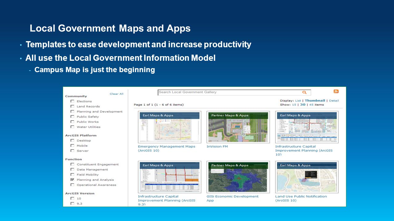 Local Government Maps and Apps Templates to ease development and increase productivity All use the Local Government Information Model - Campus Map is