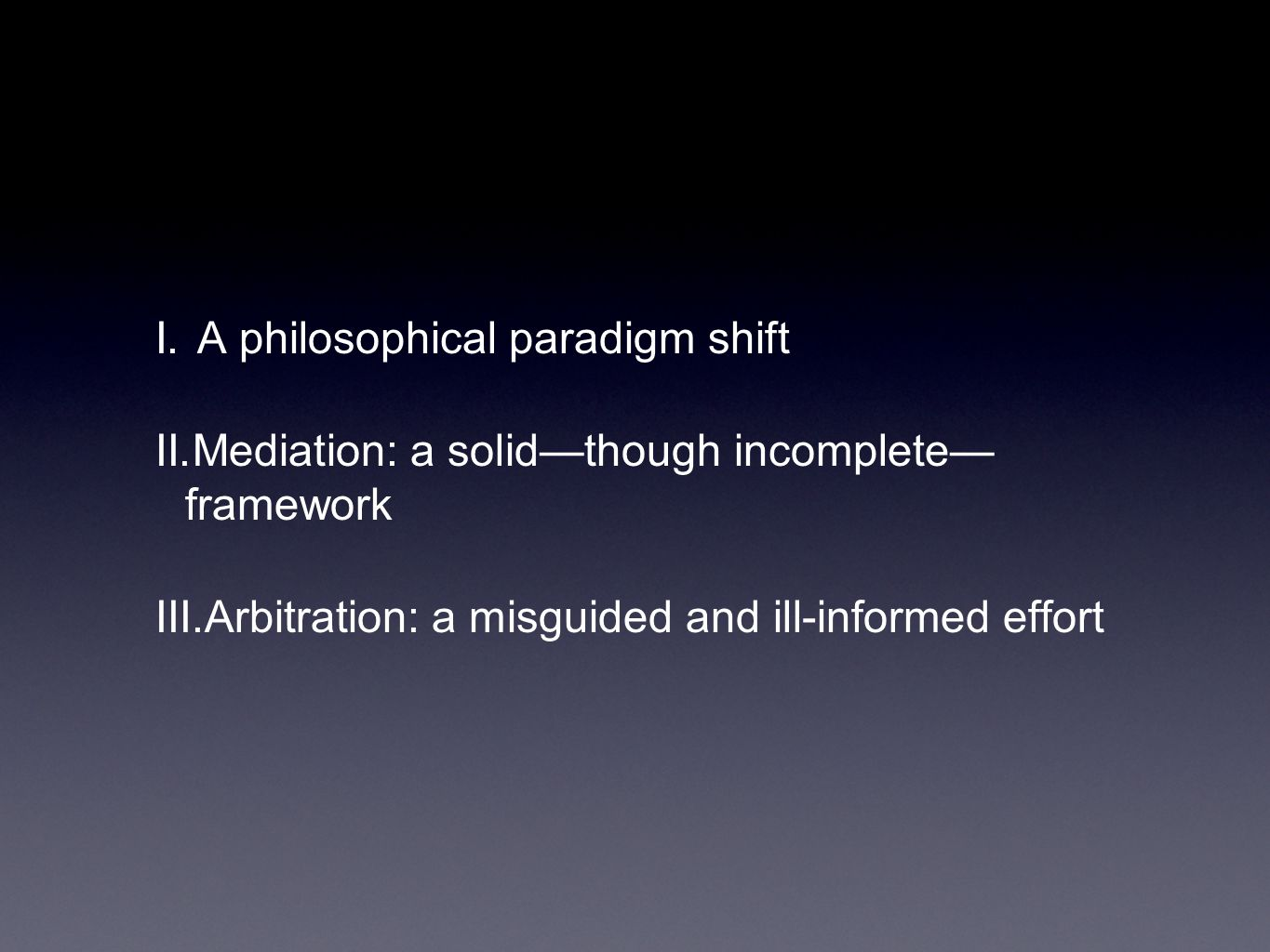 I. A philosophical paradigm shift II. Mediation: a solid—though incomplete— framework III.