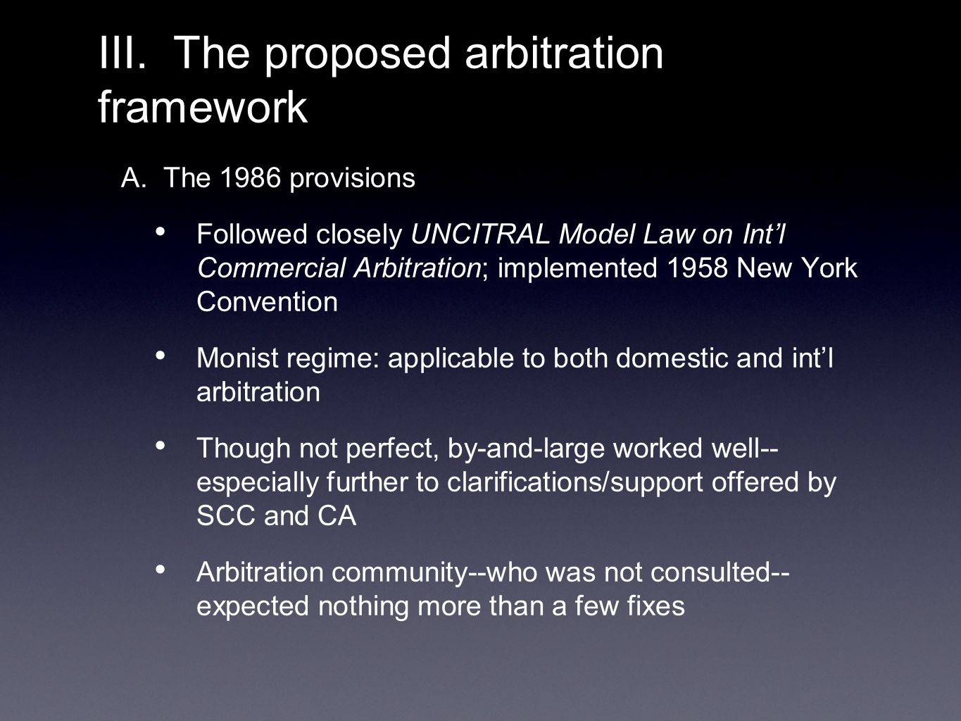 A. The 1986 provisions Followed closely UNCITRAL Model Law on Int'l Commercial Arbitration; implemented 1958 New York Convention Monist regime: applic