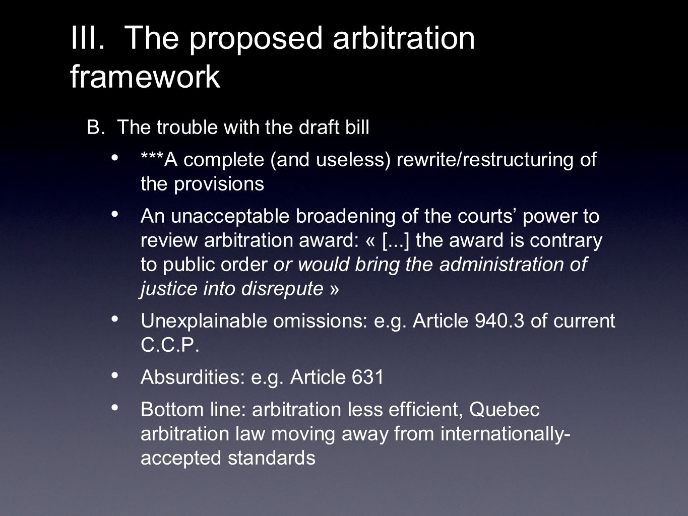 B. The trouble with the draft bill ***A complete (and useless) rewrite/restructuring of the provisions An unacceptable broadening of the courts' power