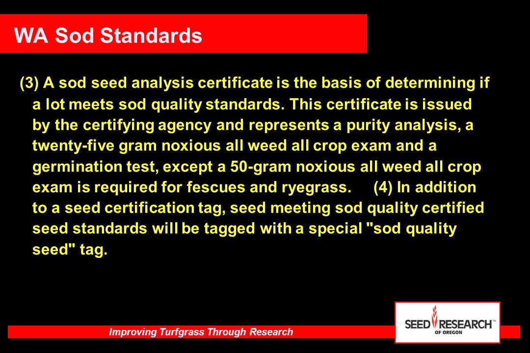 Improving Turfgrass Through Research WA Sod Standards (3) A sod seed analysis certificate is the basis of determining if a lot meets sod quality stand