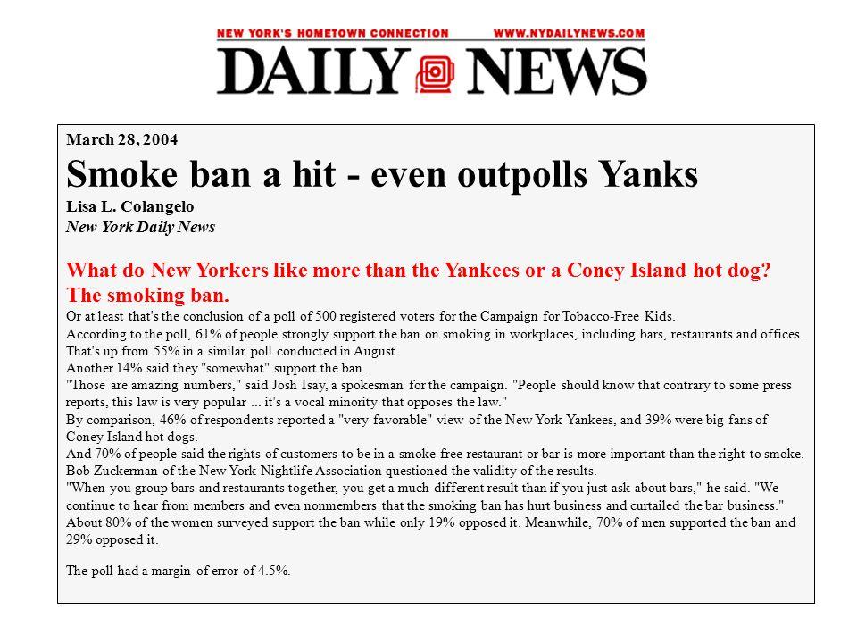 March 28, 2004 Smoke ban a hit - even outpolls Yanks Lisa L.