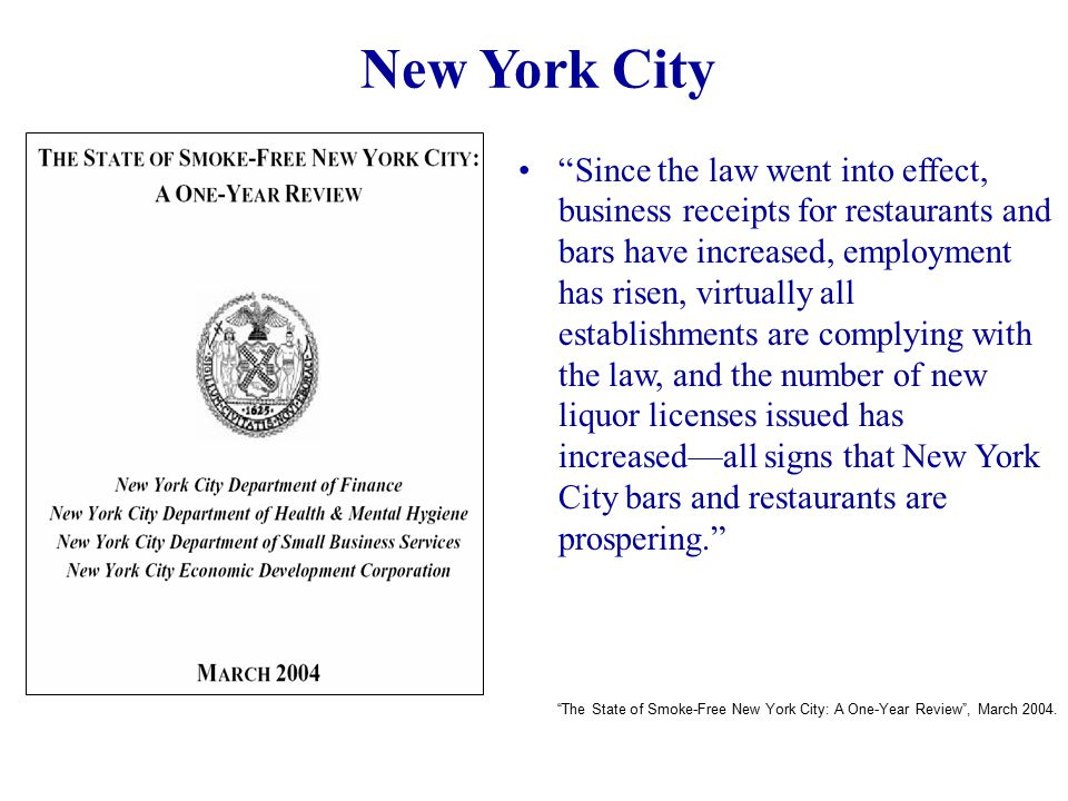"""New York City """"Since the law went into effect, business receipts for restaurants and bars have increased, employment has risen, virtually all establis"""