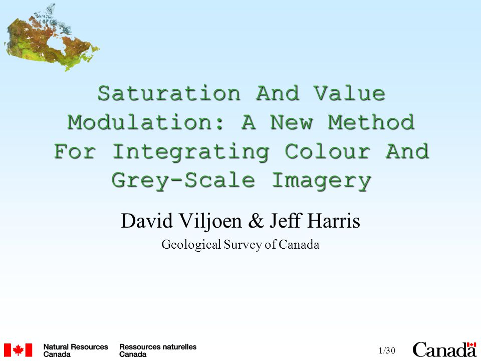 1/30 Saturation And Value Modulation: A New Method For Integrating Colour And Grey-Scale Imagery David Viljoen & Jeff Harris Geological Survey of Cana