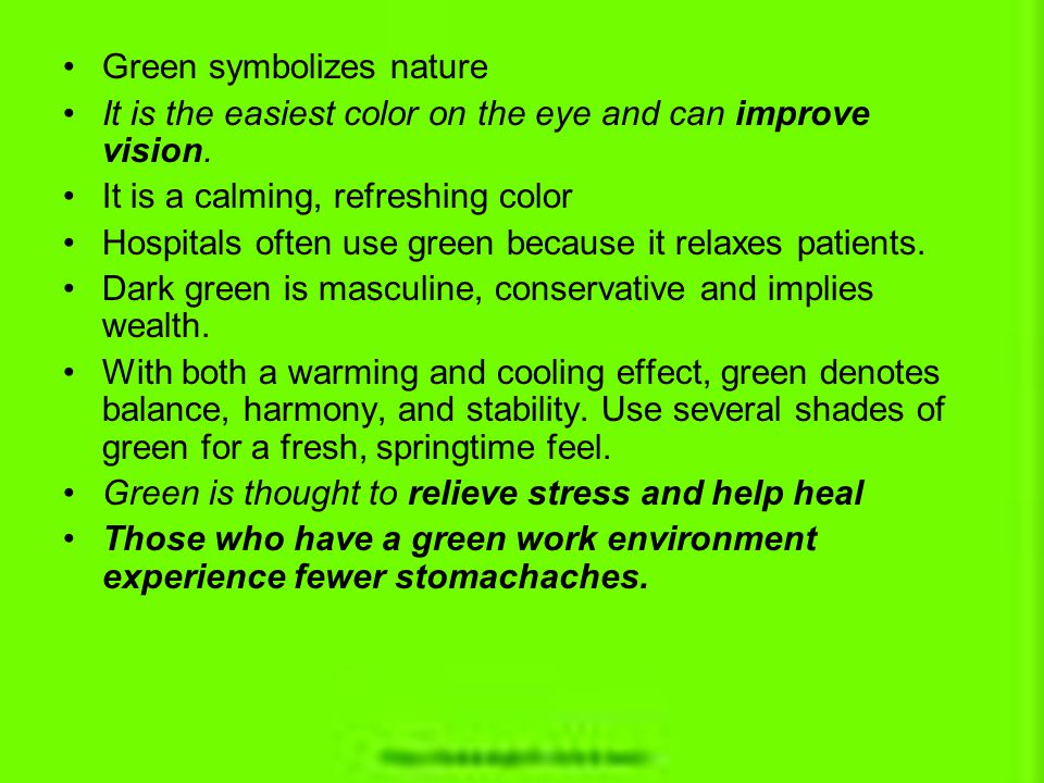 Green symbolizes nature It is the easiest color on the eye and can improve vision. It is a calming, refreshing color Hospitals often use green because