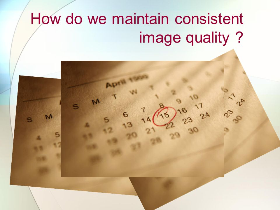 How do we maintain consistent image quality