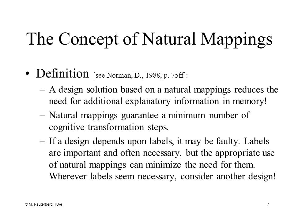 © M. Rauterberg, TU/e7 The Concept of Natural Mappings Definition [see Norman, D., 1988, p.