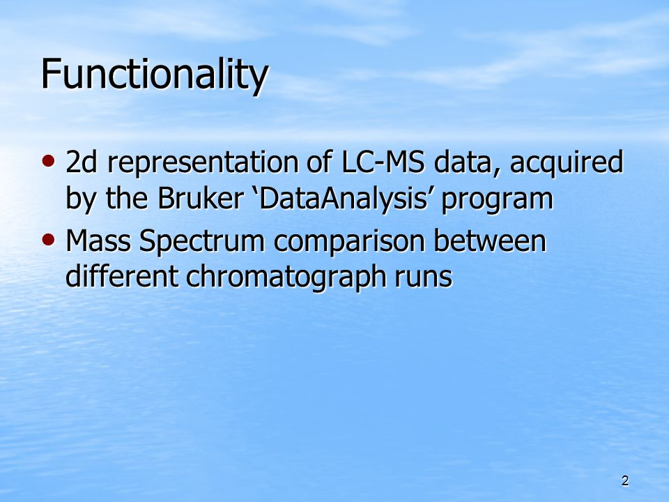 2 Functionality 2d representation of LC-MS data, acquired by the Bruker 'DataAnalysis' program 2d representation of LC-MS data, acquired by the Bruker