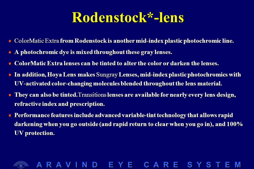 A R A V I N D E Y E C A R E S Y S T E M Rodenstock*-lens  ColorMatic Extra from Rodenstock is another mid-index plastic photochromic line.  A photoc