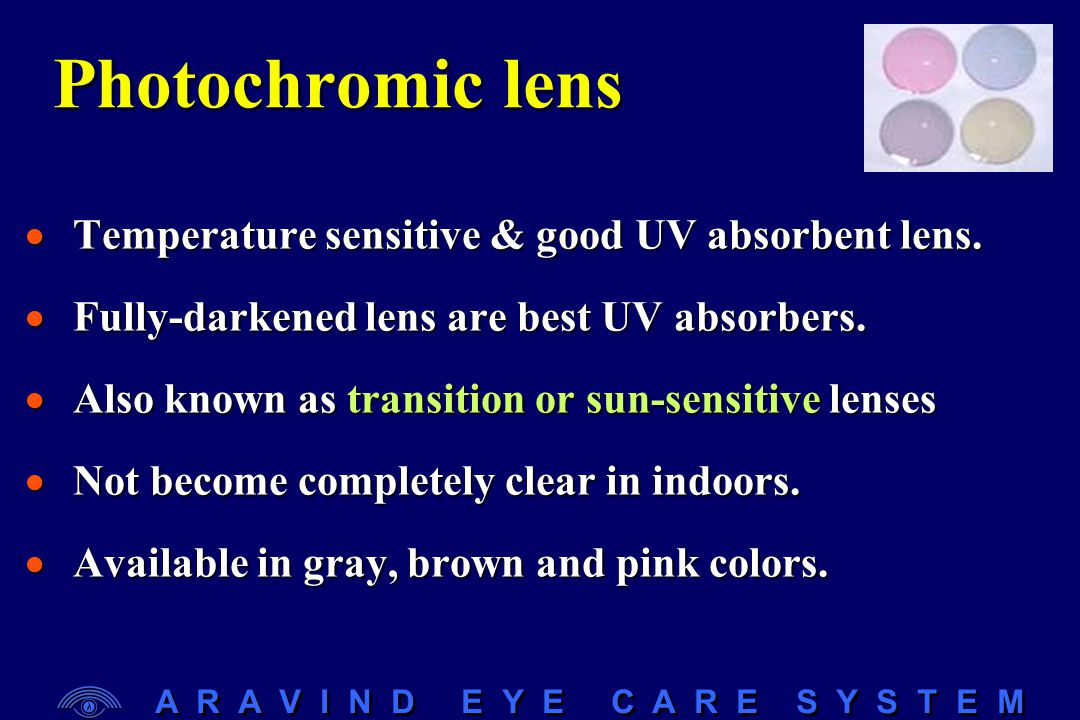 A R A V I N D E Y E C A R E S Y S T E M Photochoromatic lenses not darken in…  At indoors (room light does not contain UV)  While driving the car ( windshield absorbs some of the UV light.)