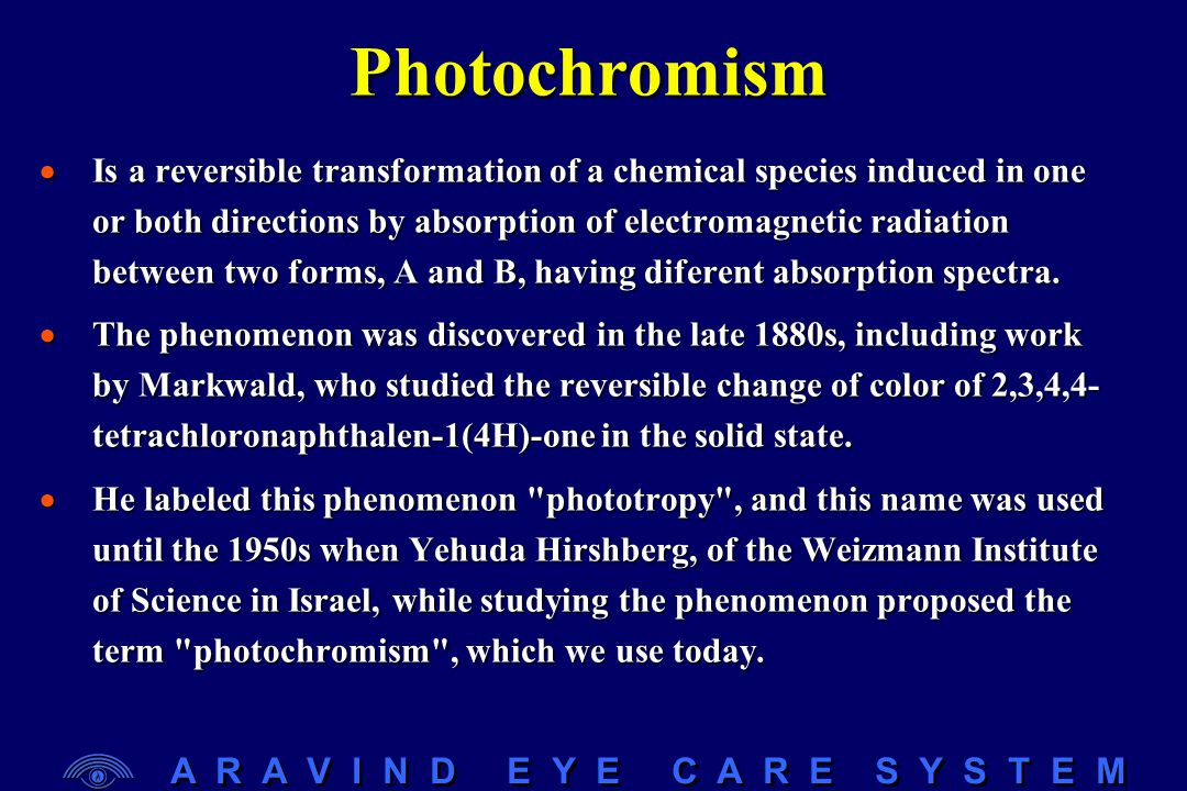 A R A V I N D E Y E C A R E S Y S T E M Irreversible photochromics  A term is used to describe materials that undergo permanent color change during exposure to ultraviolet radiation.