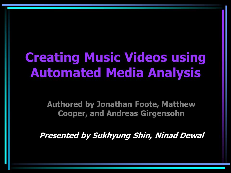 One neat usage… Home videos are LONG –… AND generally have poor quality video & audio Video has fast motion Video has moments of extreme brightness –Too tedious to watch –Too precious to throw away Solution: –Automatic Music Video Creation