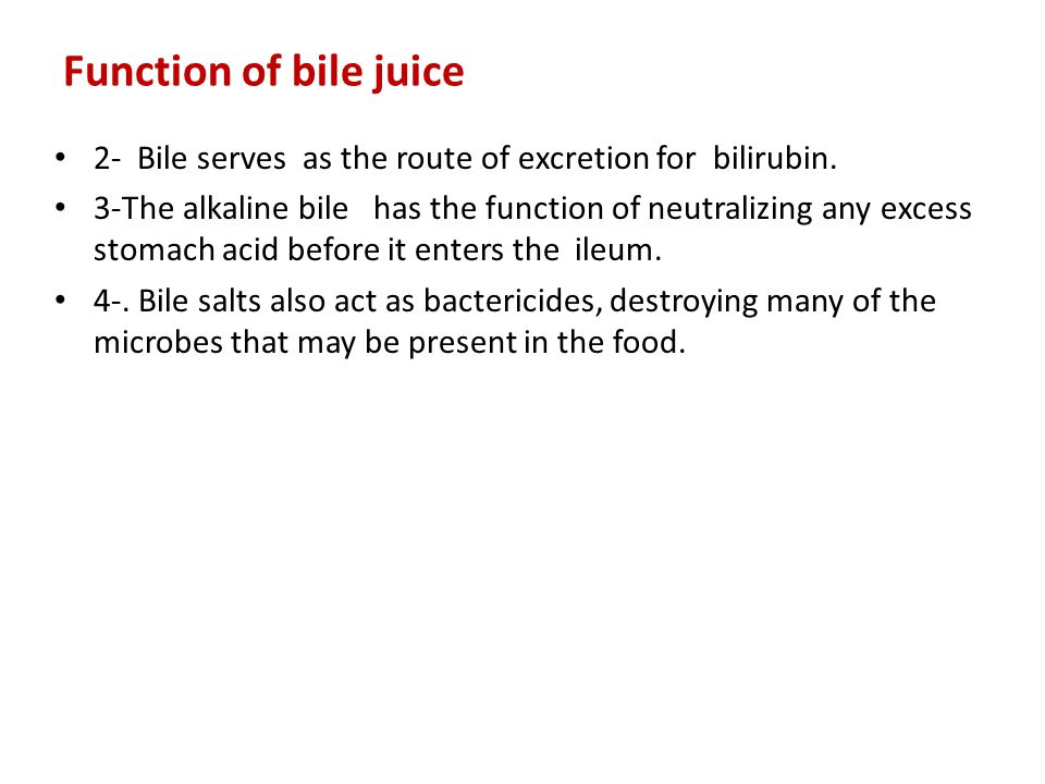 Function of bile juice 2- Bile serves as the route of excretion for bilirubin. 3-The alkaline bile has the function of neutralizing any excess stomach