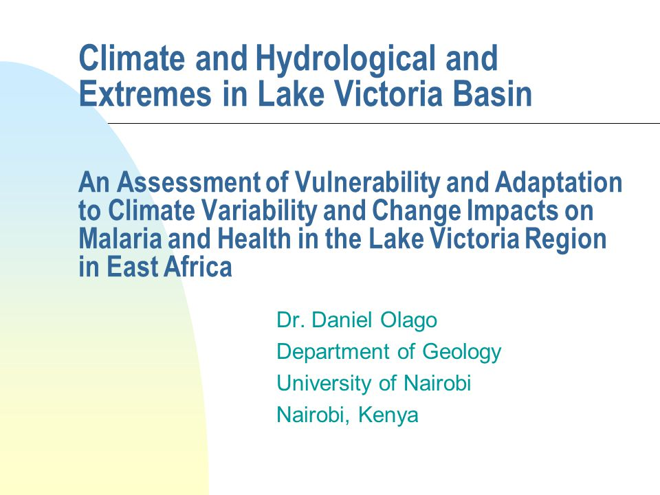 Climate and Hydrological and Extremes in Lake Victoria Basin An Assessment of Vulnerability and Adaptation to Climate Variability and Change Impacts on Malaria and Health in the Lake Victoria Region in East Africa Dr.