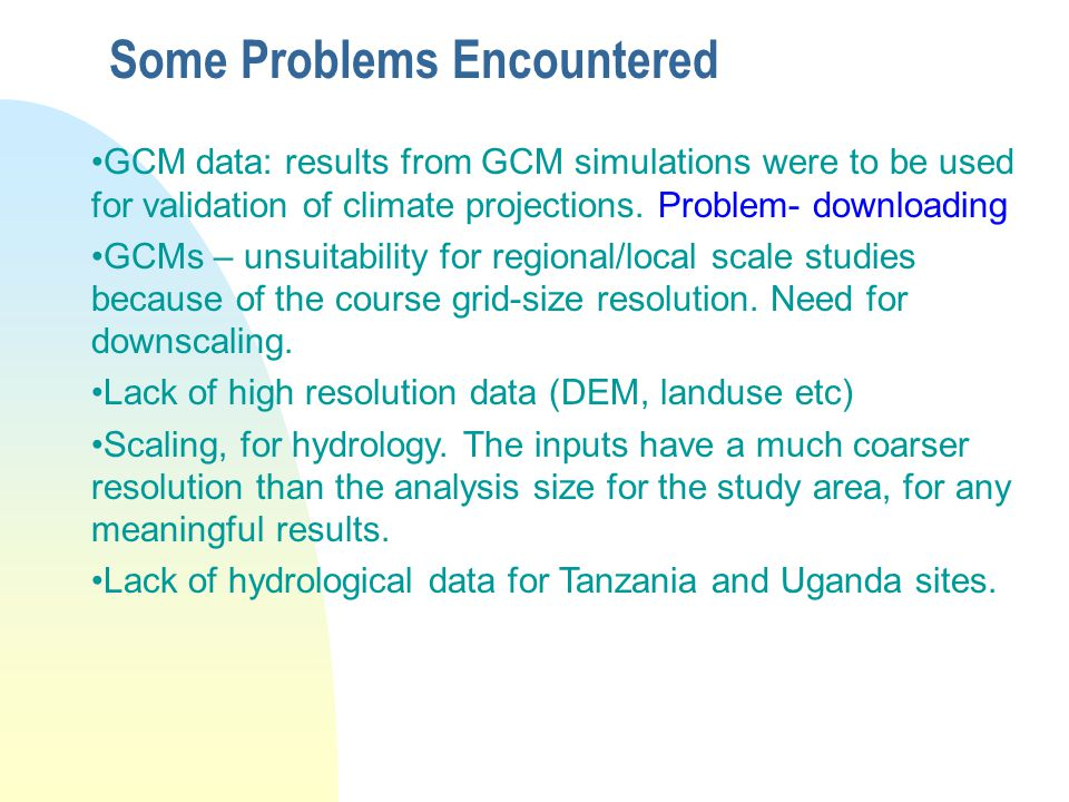 Some Problems Encountered GCM data: results from GCM simulations were to be used for validation of climate projections.