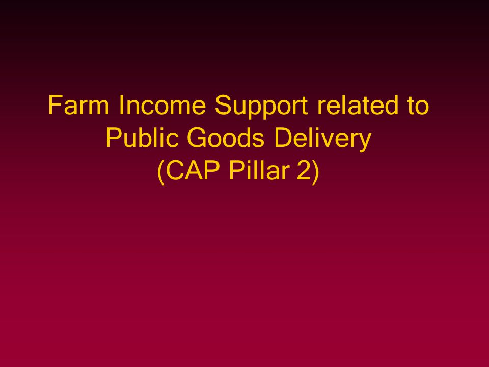 Farm Income Support related to Public Goods Delivery (CAP Pillar 2)