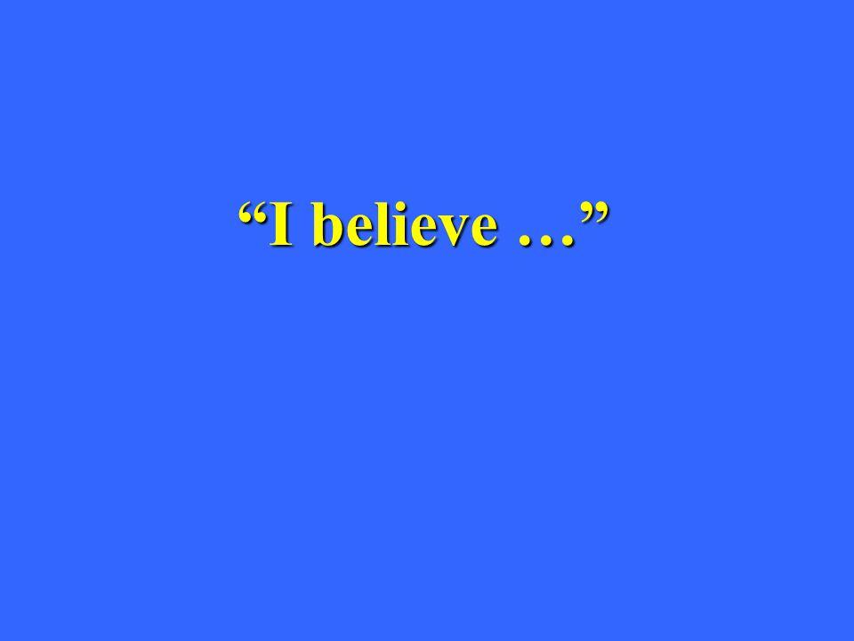 """""""I believe …"""""""