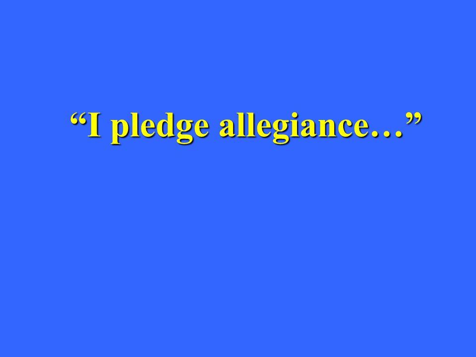 """I pledge allegiance…"""
