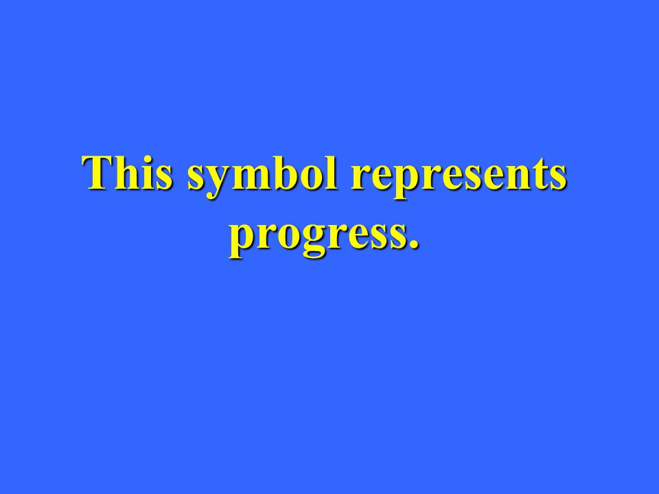 This symbol represents progress.