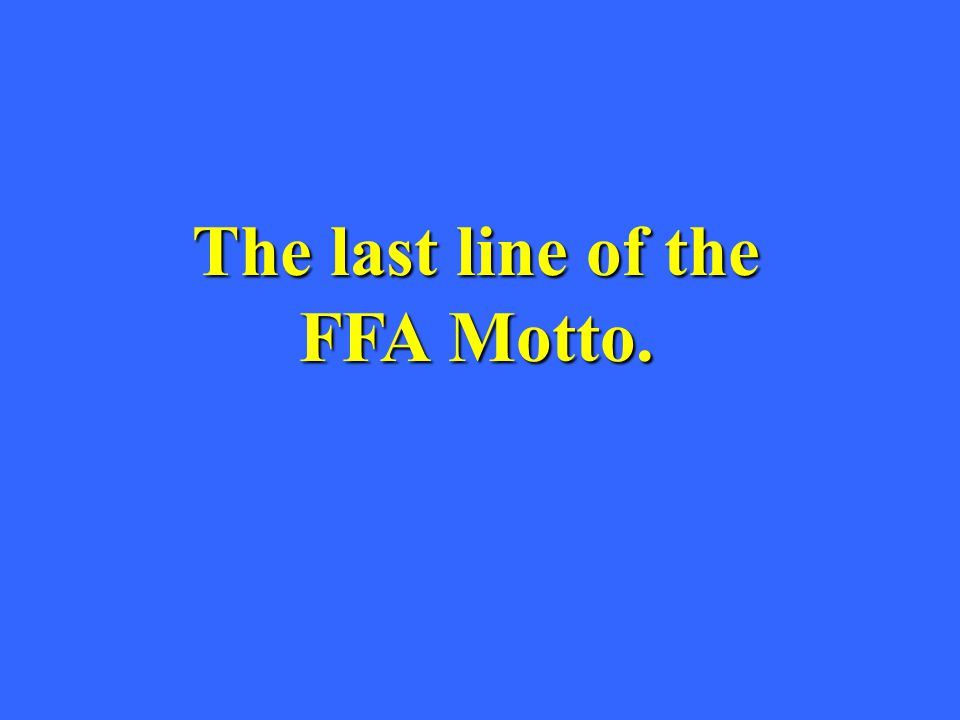 The last line of the FFA Motto.