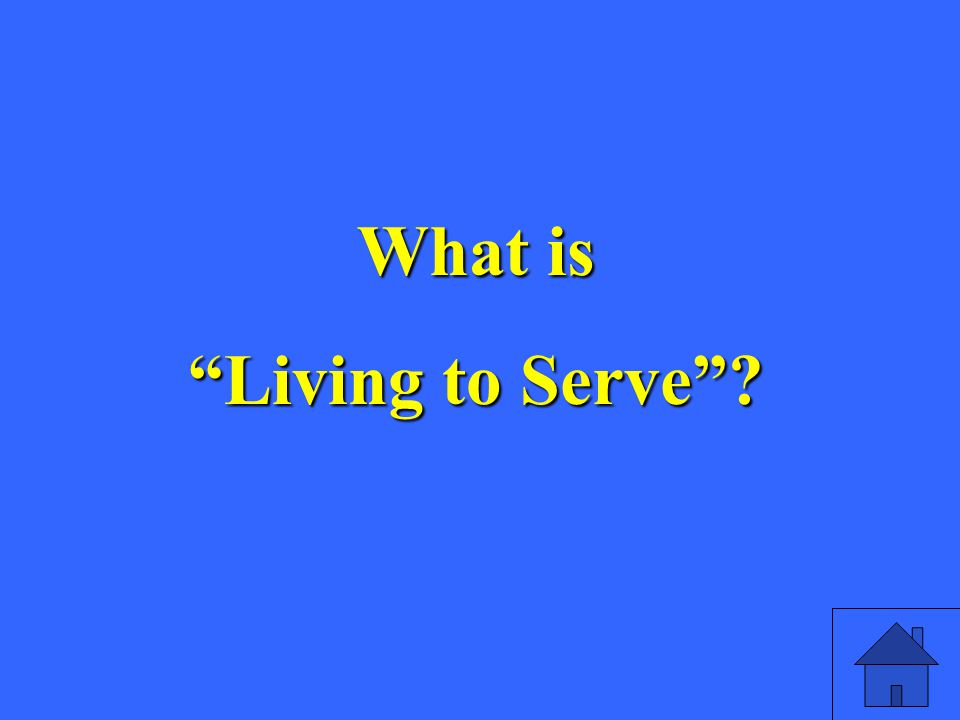 What is Living to Serve
