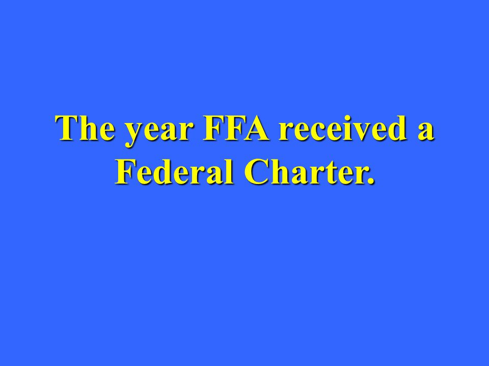 The year FFA received a Federal Charter.